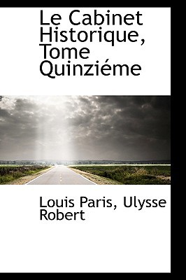 Le Cabinet Historique, Tome Quinzi Me written by Paris, Louis