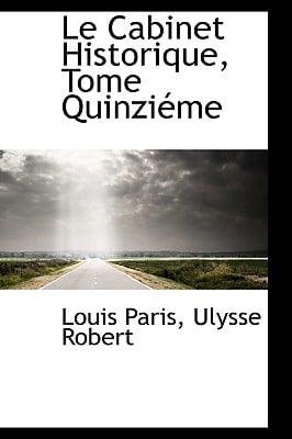 Le Cabinet Historique, Tome Quinzi Me book written by Paris, Louis