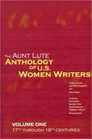The Aunt Lute Anthology of U.S. Women Writers, Volume One: 17th through 19th Centuries book written by Lisa Maria Hogeland
