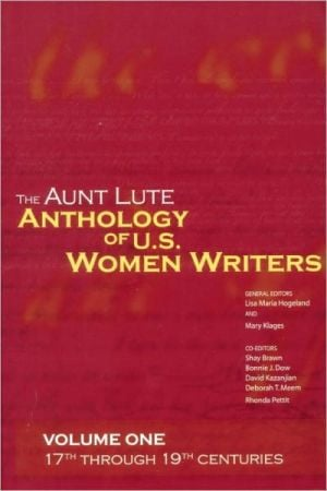 The Aunt Lute Anthology of U.S. Women Writers, Volume One: 17th through 19th Centuries written by Lisa Maria Hogeland