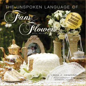 The Unspoken Language of Fans and Flowers : With Recipes written by Linda J. Hawkins