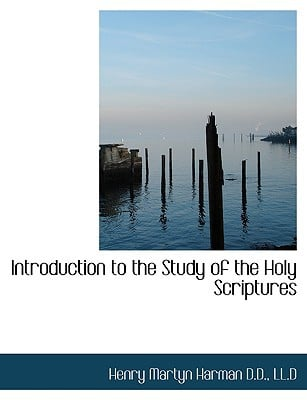 Introduction to the Study of the Holy Scriptures book written by Harman, Henry Martyn