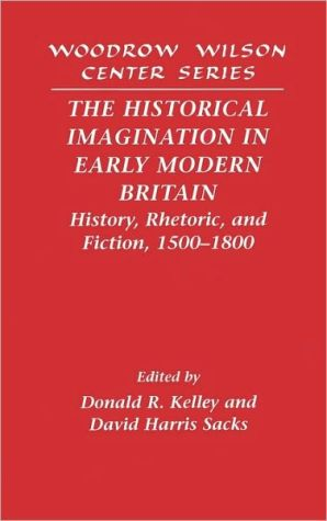 The Historical Imagination in Early Modern Britain: History, Rhetoric, and Fiction, 1500-1800 book written by Donald R. Kelley