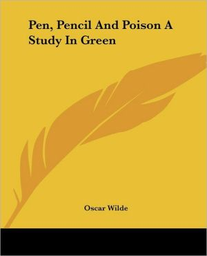 Pen, Pencil And Poison: A Study In Green book written by Oscar Wilde
