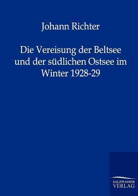 Die Vereisung Der Beltsee Und Der S Dlichen Ostsee Im Winter 1928-29 written by Johann Richter