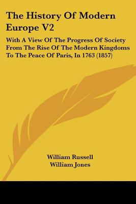 The History Of Modern Europe V2: With A View Of The Progress Of Society From The Rise Of The... written by William Russell, William Jones