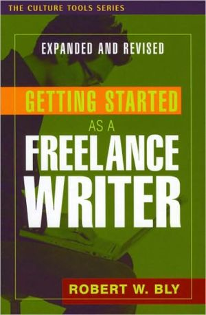 Getting Started as a Freelance Writer, Expanded Edition book written by Robert W. Bly
