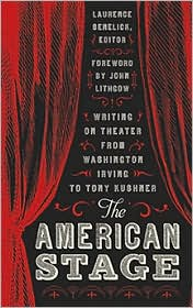 The American Stage: Writing on Theater from Washington Irving to Tony Kushner written by Lawrence Senelick