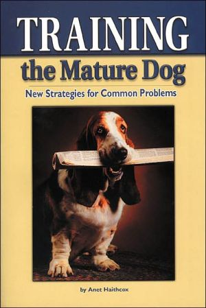 Training the Mature Dog: New Strategies for Common Problems book written by Anet Haithcox