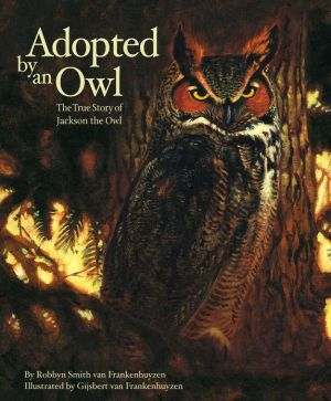 Adopted by an Owl: The True Story of Jackson the Owl book written by Robbyn Smith van Frankenhuyzen