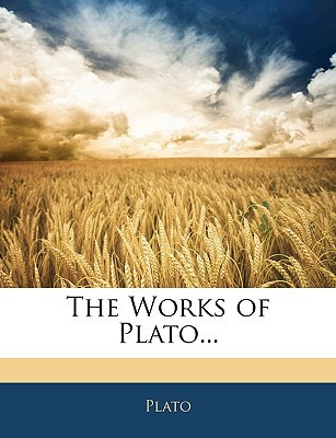 The Works of Plato... book written by Plato