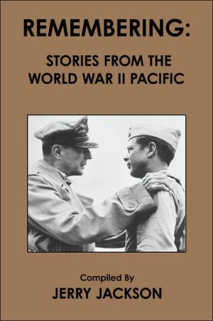 Remembering: Stories from the World War II Pacific book written by Jerry Jackson