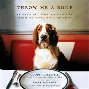 Throw Me a Bone: 50 Healthy, Canine Taste-Tested Recipes for Snacks, Meals, and Treats book written by Cooper Gillespie