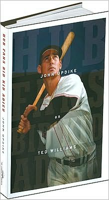 Hub Fans Bid Kid Adieu: John Updike on Ted Williams written by John Updike
