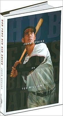 Hub Fans Bid Kid Adieu: John Updike on Ted Williams book written by John Updike