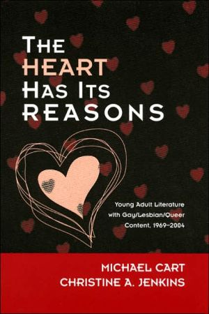 The Heart Has Its Reasons: Young Adult Literature with Gay/Lesbian/Queer Content 1969-2004 book written by Michael Cart