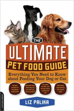 Ultimate Pet Food Guide: Everything You Need to Know about Feeding Your Dog or Cat book written by Liz Palika