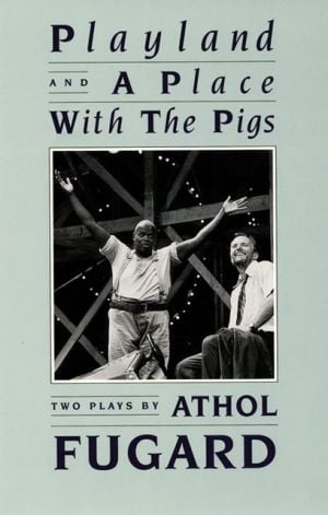 Playland and A Place with the Pigs book written by Athol Fugard