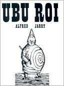 Ubu Roi book written by Alfred Jarry