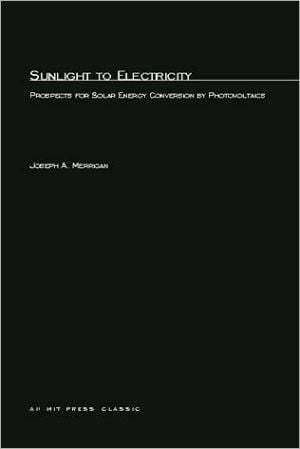 Sunlight to Electricity: Prospects for Solar Energy Conversion by Photovoltaics book written by Joseph A. Merrigan