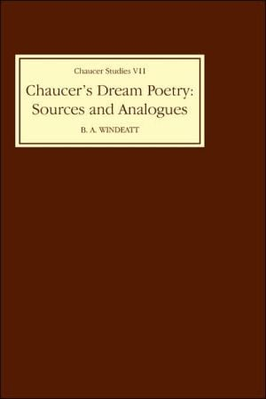 Chaucer's Dream Poetry Sources And Analogues written by Barry A Windeatt