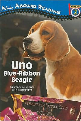 Uno: Blue-Ribbon Beagle (All Aboard Station Stop Reader Series, Level 2 book written by Stephanie Spinner