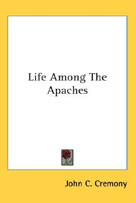 Life among the Apaches book written by John C. Cremony