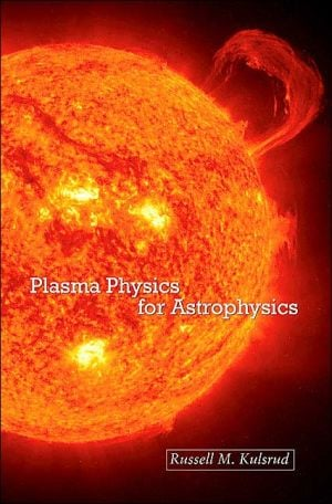Plasma Physics for Astrophysics written by Russell M. Kulsrud