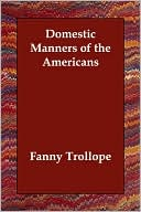 Domestic Manners of the Americans book written by Fanny Trollope