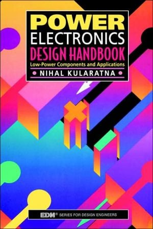Power Electronics Design Handbook: Low-Power Components and Applications book written by Nihal Kularatna