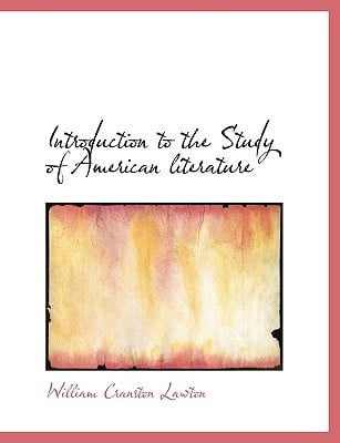 Introduction to the Study of American Literature book written by Lawton, William Cranston