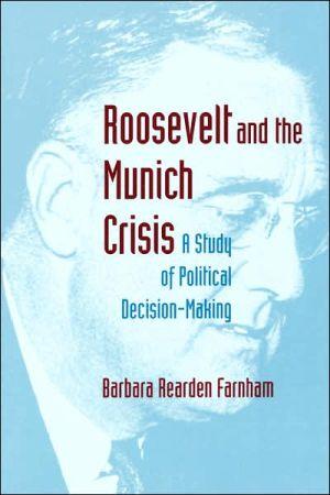 Roosevelt and the Munich Crisis: A Study of Political Decision-Making book written by Barbara Reardon Farnham