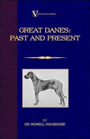 Great Danes: Past and Present (A Vintage Dog Books Breed Classic) book written by Morell Mackenzie
