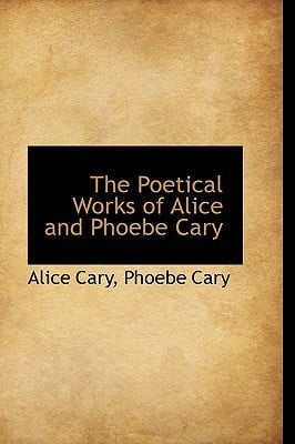 The Poetical Works of Alice and Phoebe Cary written by Cary, Alice