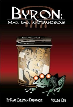 Byron: Mad, Bad and Dangerous written by Karl Christian Krumpholz
