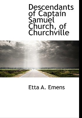 Descendants of Captain Samuel Church, of Churchville written by Emens, Etta A.