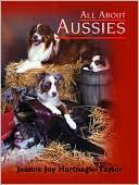 All about Aussies: The Australian Shepherd from A to Z book written by Jeanne Joy Hartnagle-Taylor