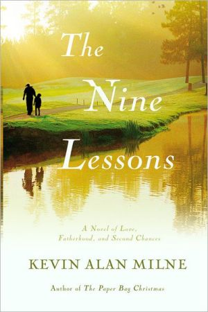 The Nine Lessons: A Novel of Love, Fatherhood, and Second Chances book written by Kevin Alan Milne