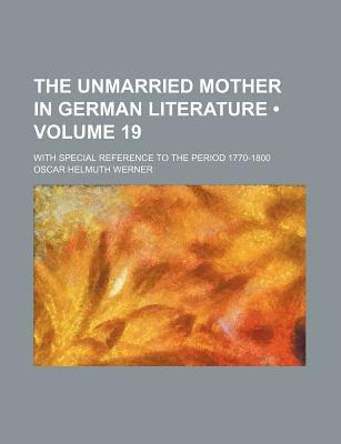 The Unmarried Mother in German Literature book written by Werner, Oscar Helmuth