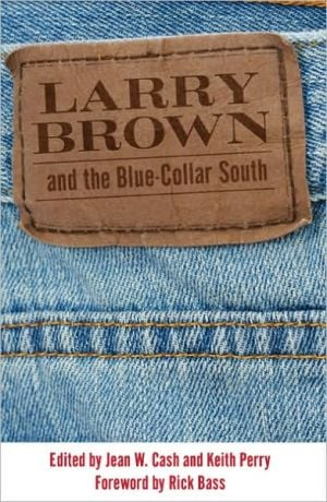 Larry Brown and the Blue-Collar South book written by Jean W. Cash