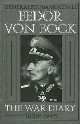 Generalfeldmarschall Fedor Von Bock: The War Diary, 1939-1945 book written by Klaus Gerbet
