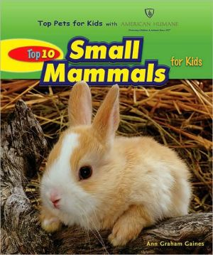 Top 10 Small Mammals for Kids book written by Ann Graham Gaines