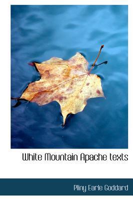 White Mountain Apache Texts book written by Goddard, Pliny Earle