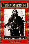 Last Comanche Chief: The Life and Times of Quanah Parker book written by Bill Neeley