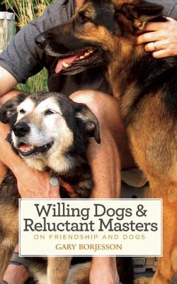 Willing Dogs & Reluctant Masters book written by Borjesson, Gary