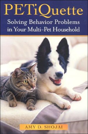 Petiquette: Solving Behavior Problems in Multi-Pet Households book written by Amy D. Shojai
