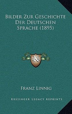 Bilder Zur Geschichte Der Deutschen Sprache (1895) written by Linnig, Franz