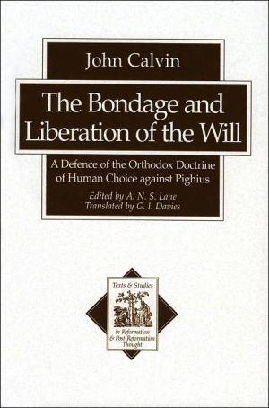 Bondage and Liberation of the Will: A Defence of the Orthodox Doctrine of Human Choice against Pighius book written by John Calvin