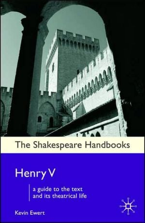 Henry V (Shakespeare Handbooks Series) book written by Kevin Ewert