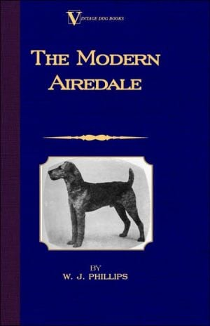 The Modern Airedale Terrier book written by W.J. Phillips